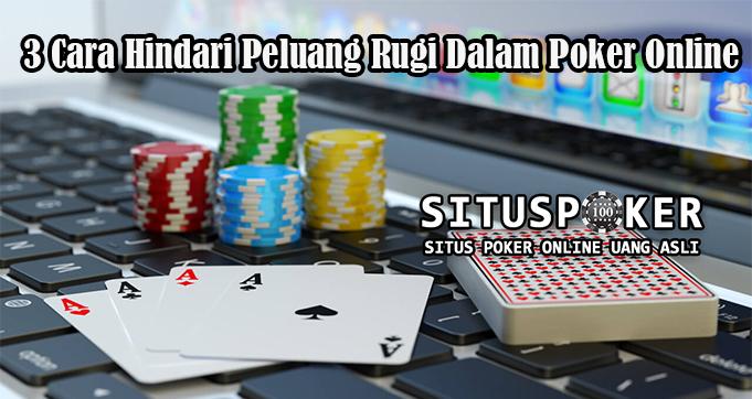 3 Cara Hindari Peluang Rugi Dalam Poker Online