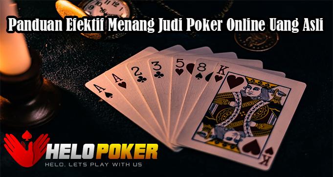Panduan Efektif Menang Judi Poker Online Uang Asli