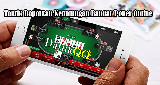 Taktik Dapatkan Keuntungan Bandar Poker Online