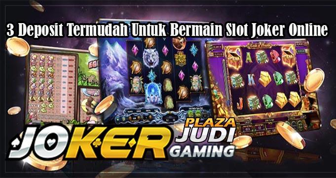 3 Deposit Termudah Untuk Bermain Slot Joker Online